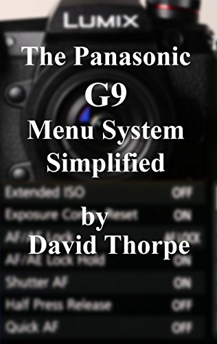 The Panasonic G9 Menu System Simplified